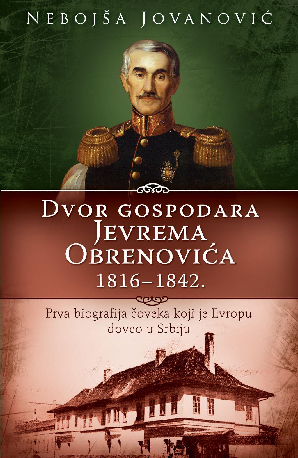 """""""Dvor gospodara Jevrema  Obrenovića 1816-1842.""""  istoričara i pisca  Nebojše Jovanovića"""