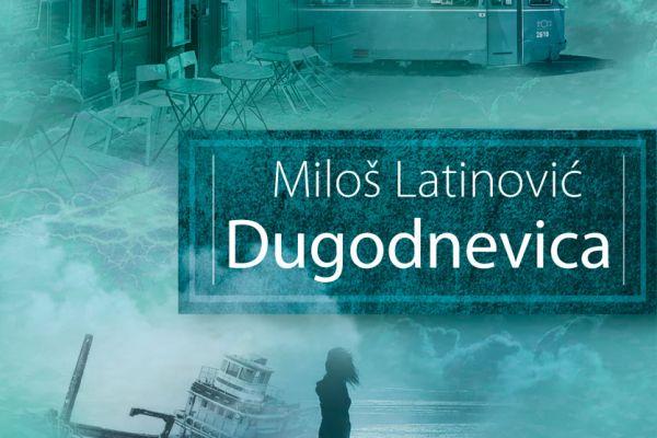 """Novi roman Miloša Latinovića """"Dugodnevica"""""""